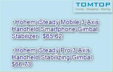TOMTOPでスマホ用ジンバルHohem iSteady Mobileが$65.62、アクションカメラ用ジンバルHohem iSteady Proが$66.73でセール中